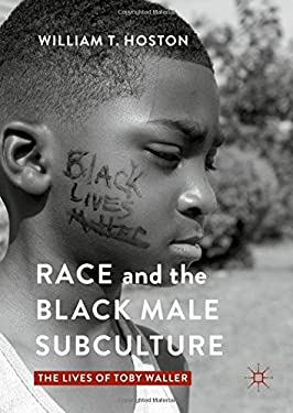 Race and the Black Male Subculture: The Lives of Toby Waller