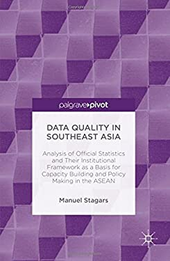 Data Quality in Southeast Asia: Analysis of Official Statistics and Their Institutional Framework as a Basis for Capacity Building and Policy Making i