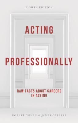 Acting Professionally: Raw Facts about Careers in Acting