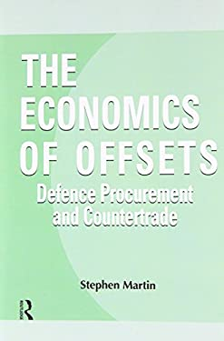 The Economics of Offsets: Defence Procurement and Coutertrade (Routledge Studies in Defence and Peace Economics)