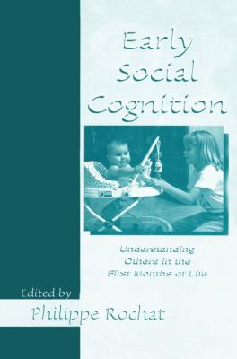 Early Social Cognition: Understanding Others in the First Months of Life