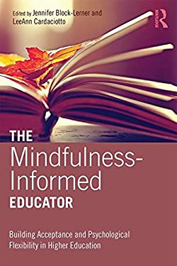 The Mindfulness-Informed Educator: Building Acceptance and Psychological Flexibility in Higher Education