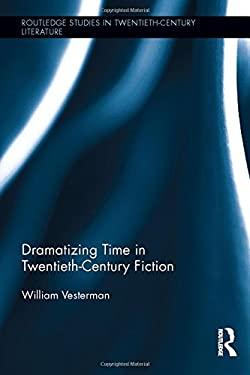Dramatizing Time in Twentieth-Century Fiction (Routledge Studies in Twentieth-Century Literature)