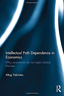 Intellectual Path Dependence in Economics: Why economists do not reject refuted theories