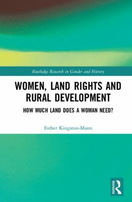Women, Land Rights and Rural Development: How Much Land Does a Woman Need? (Routledge Research in Gender and History)