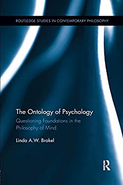 The Ontology of Psychology: Questioning Foundations in the Philosophy of Mind (Routledge Studies in Contemporary Philosophy)