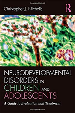 Neurodevelopmental Disorders in Children and Adolescents: A Guide to Evaluation and Treatment (Clinical Topics in Psychology and Psychiatry)