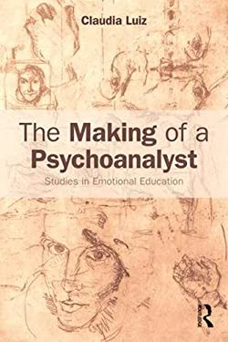 The Making of a Psychoanalyst: Studies in Emotional Education
