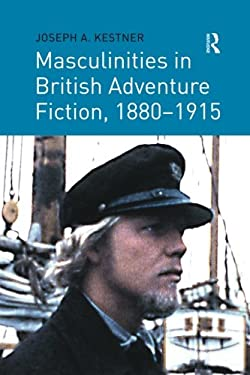 Masculinities in British Adventure Fiction, 18801915