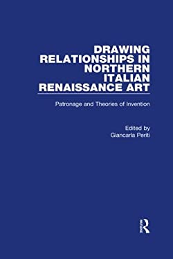 Drawing Relationships in Northern Italian Renaissance Art: Patronage and Theories of Invention