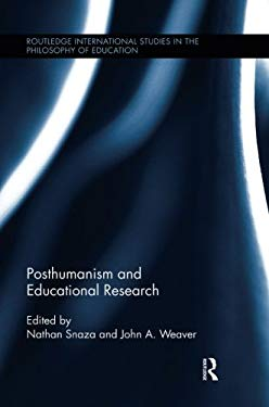 Posthumanism and Educational Research (Routledge International Studies in the Philosophy of Education)