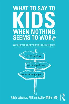 What to Say to Kids When Nothing Seems to Work: A Practical Guide for Parents and Caregivers