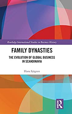 Family Dynasties: The Evolution of Global Business in Scandinavia (Routledge International Studies in Business History)