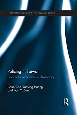 Policing in Taiwan: From authoritarianism to democracy (Routledge Frontiers of Criminal Justice)