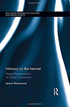 Intimacy on the Internet: Media Representations of Online Connections (Routledge Research in Cultural and Media Studies)