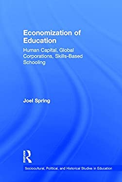Economization of Education: Human Capital, Global Corporations, Skills-Based Schooling (Sociocultural, Political, and Historical Studies in Education)