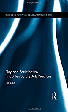 Play and Participation in Contemporary Arts Practices (Routledge Advances in Art and Visual Studies)