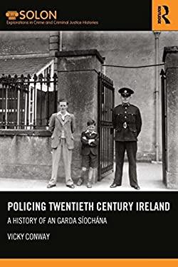 Policing Twentieth Century Ireland: A History of An Garda Sochna