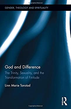 God and Difference: The Trinity, Sexuality, and the Transformation of Finitude (Gender, Theology and Spirituality)