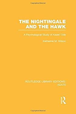The Nightingale and the Hawk: A Psychological Study of Keats' Ode (Routledge Library Editions: Keats)