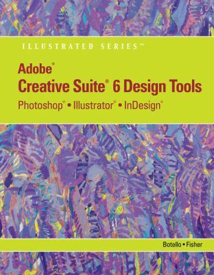 Adobe Cs6 Design Tools: Photoshop, Illustrator, and Indesign Illustrated 9781133562580