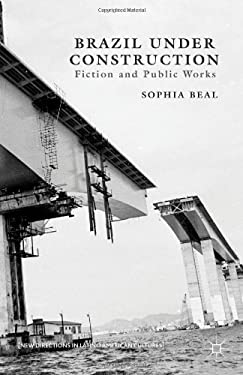 Brazil Under Construction: Fiction and Public Works 9781137322470