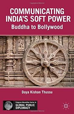 Communicating India's Soft Power: Buddha to Bollywood 9781137027887