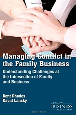 Conflict and Family Business: Getting a Handle on Managing the Challenges at the Intersection of Family Business