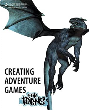 Creating Adventure Games for Teens 9781133728023
