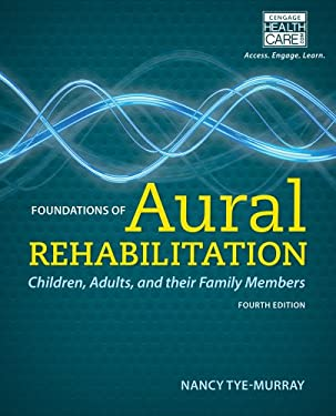 Foundations of Aural Rehabilitation: Children, Adults, and Their Family Members 9781133281429