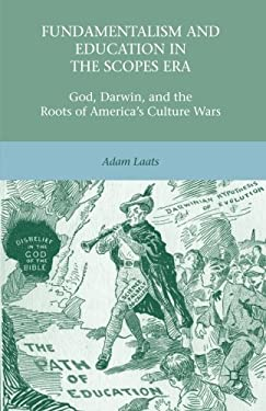Fundamentalism and Education in the Scopes Era: God, Darwin, and the Roots of America's Culture Wars 9781137021014