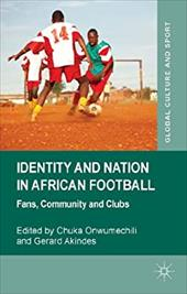 Identity and Nation in African Football: Fans, Community and Clubs 21436610