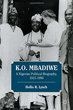 K. O. Mbadiwe: A Nigerian Political Biography, 1915-1990 9781137002617