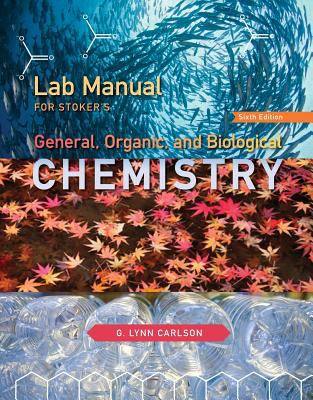 Lab Manual for Stoker's General, Organic, and Biological Chemistry, 6th - 6th Edition