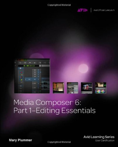 Media Composer 6: Part 1 - Editing Essentials 9781133727989