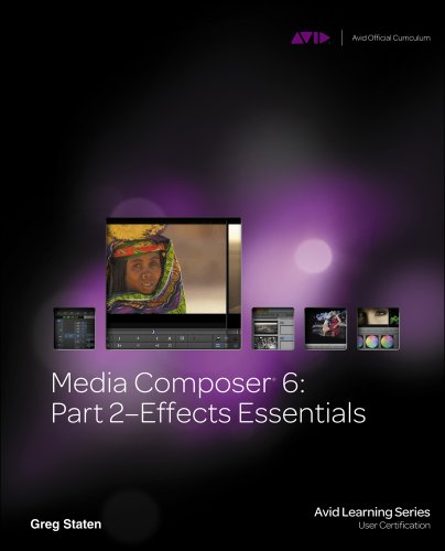 Media Composer 6: Part 2 - Effects Essentials [With CDROM] 9781133788881
