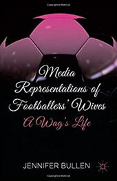 Media Representations of Footballers' Wives: A Wag's Life 22195370