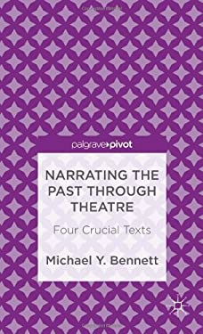 Narrating the Past Through Theatre: Four Crucial Texts 9781137275417