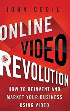Online Video Revolution: How to Reinvent and Market Your Business Using Video 9781137003072