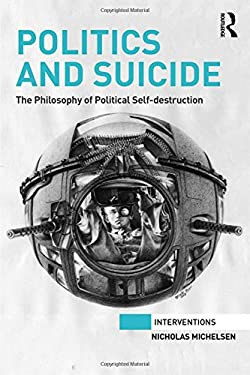 Politics and Suicide: The philosophy of political self-destruction (Interventions)