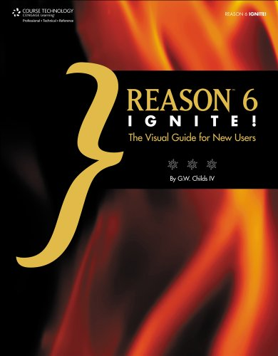 Reason 6 Ignite!: The Visual Guide for New Users 9781133703174