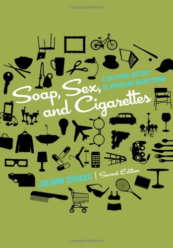 Soap, Sex, and Cigarettes: A Cultural History of American Advertising 9781133311133