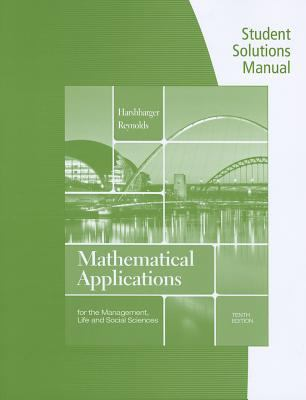 Student Solutions Manual for Harshbarger/Reynolds' Mathematical Applications for the Management, Life, and Social Sciences, 10th 9781133108528