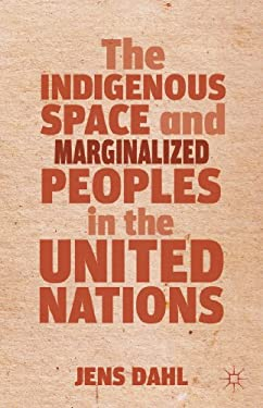 The Indigenous Space and Marginalized Peoples in the United Nations 9781137280534