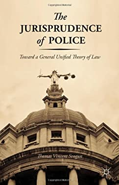 The Jurisprudence of Police: Toward a General Unified Theory of Law