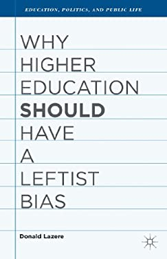 Why Higher Education Should Have a Leftist Bias 9781137349644