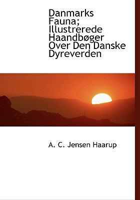 Danmarks Fauna; Illustrerede Haandb Ger Over Den Danske Dyreverden 9781140259572