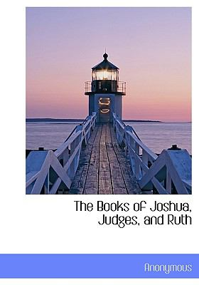 The Books of Joshua, Judges, and Ruth 9781140308577