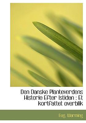 Den Danske Planteverdens Historie Efter Istiden: Et Kortfattet Overblik 9781140316824