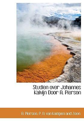 Studien Over Johannes Kalvijn Door A. Pierson 9781140499756